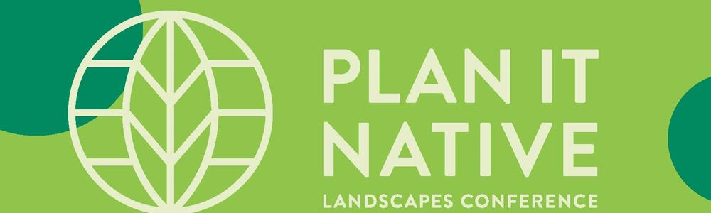 Plan It Native Landscapes Conference